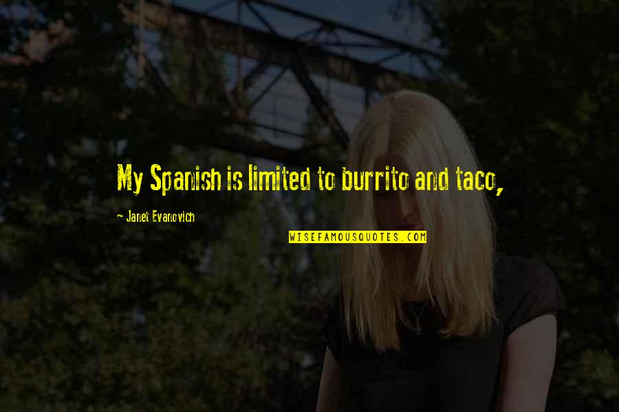 Playing With Someone's Head Quotes By Janet Evanovich: My Spanish is limited to burrito and taco,