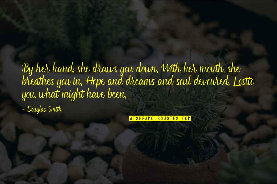 Playmaker Quotes By Douglas Smith: By her hand, she draws you down. With