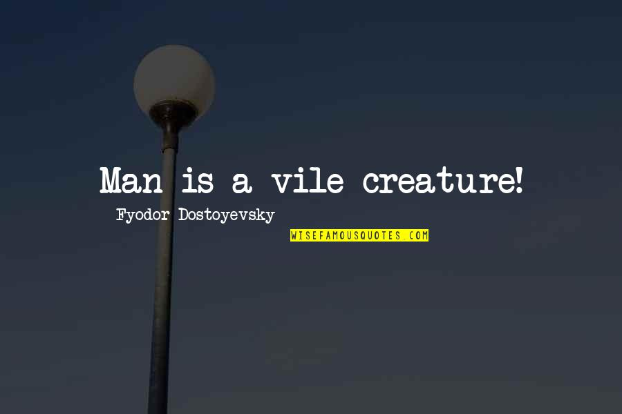 Playmaker Quotes By Fyodor Dostoyevsky: Man is a vile creature!