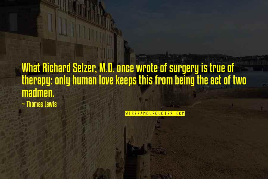Playmaker Quotes By Thomas Lewis: What Richard Selzer, M.D. once wrote of surgery