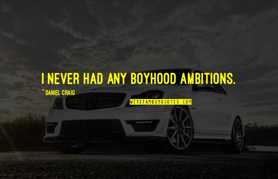 Playng Quotes By Daniel Craig: I never had any boyhood ambitions.