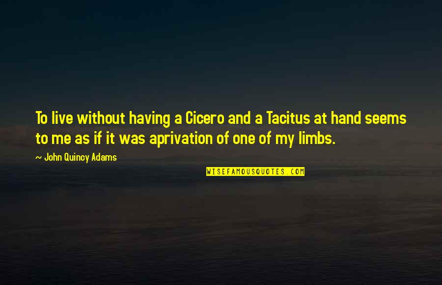 Playng Quotes By John Quincy Adams: To live without having a Cicero and a