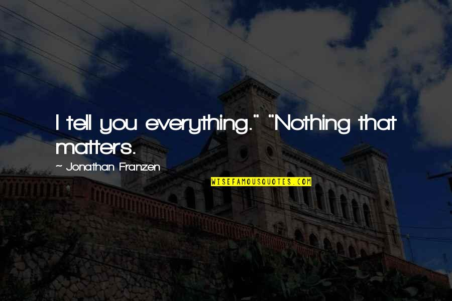 "Playng Quotes By Jonathan Franzen: I tell you everything."" ""Nothing that matters."