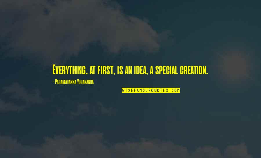 Playng Quotes By Paramahansa Yogananda: Everything, at first, is an idea, a special