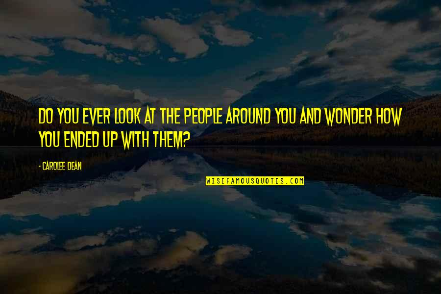 Plaything Quotes By Carolee Dean: Do you ever look at the people around
