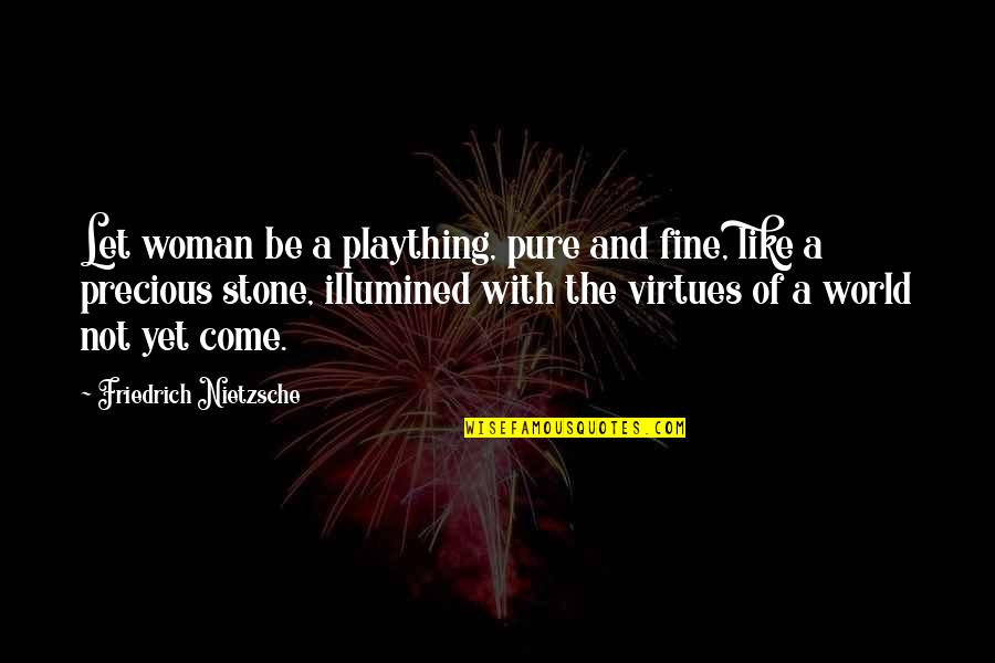 Plaything Quotes By Friedrich Nietzsche: Let woman be a plaything, pure and fine,