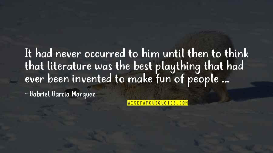 Plaything Quotes By Gabriel Garcia Marquez: It had never occurred to him until then