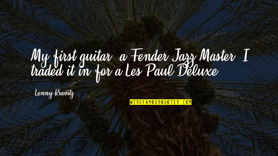 Plaything Quotes By Lenny Kravitz: My first guitar, a Fender Jazz Master, I