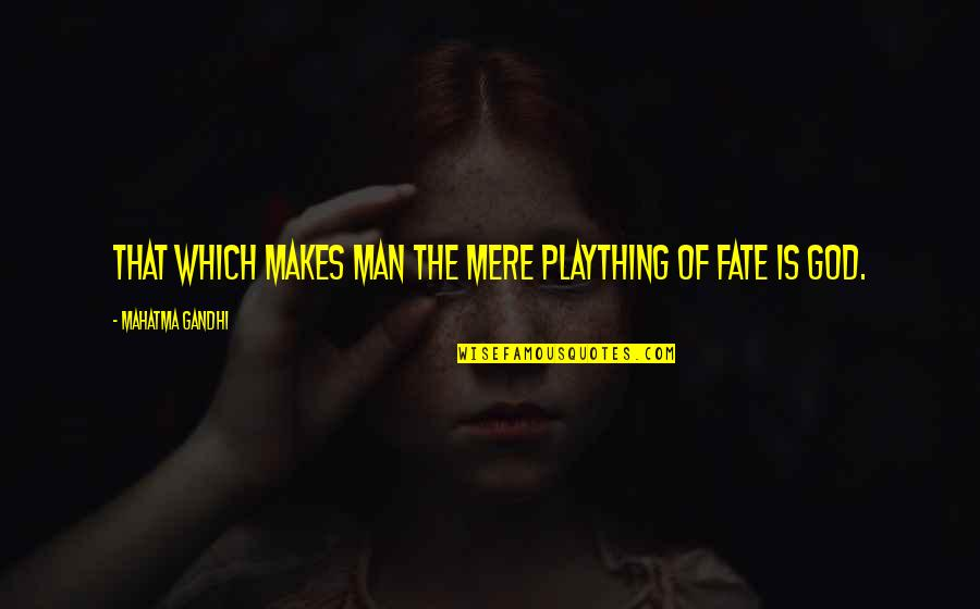Plaything Quotes By Mahatma Gandhi: That which makes man the mere plaything of