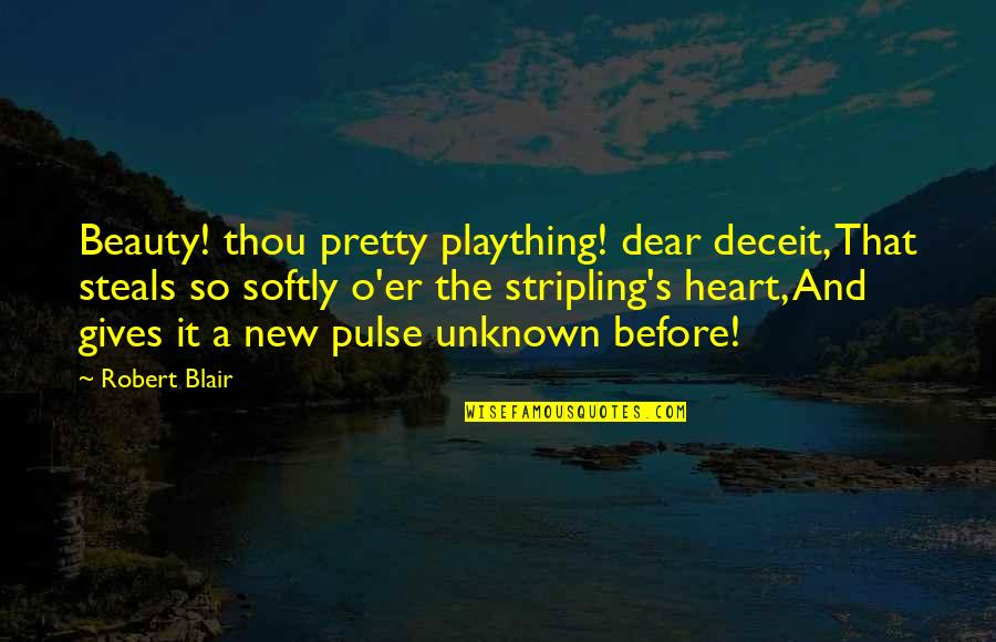 Plaything Quotes By Robert Blair: Beauty! thou pretty plaything! dear deceit, That steals