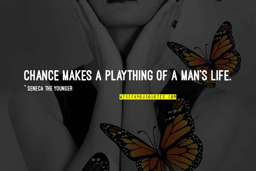 Plaything Quotes By Seneca The Younger: Chance makes a plaything of a man's life.