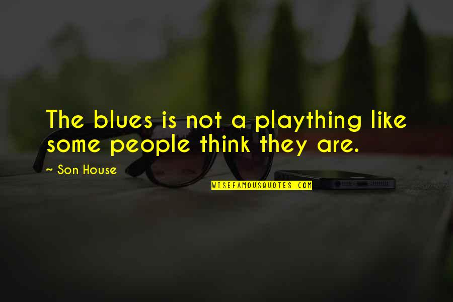 Plaything Quotes By Son House: The blues is not a plaything like some