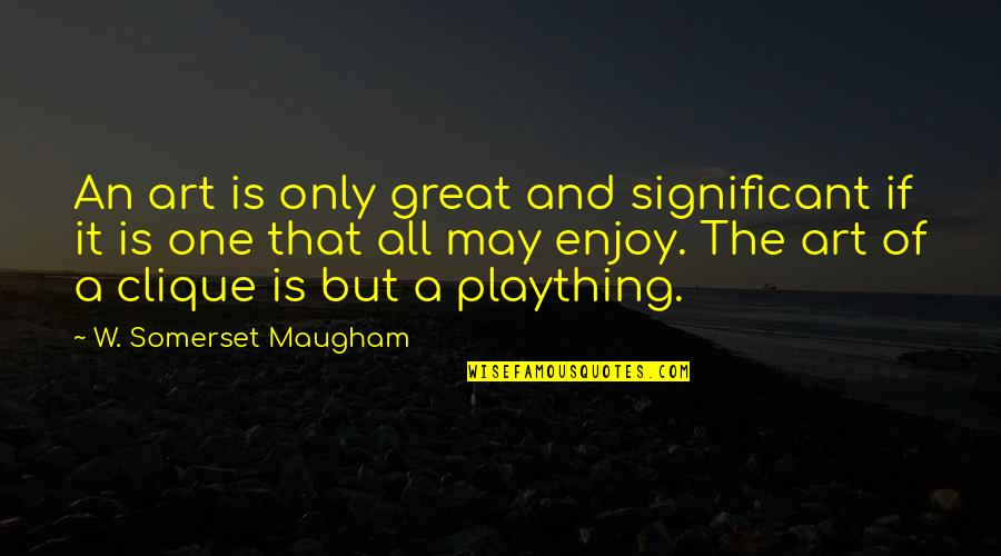 Plaything Quotes By W. Somerset Maugham: An art is only great and significant if