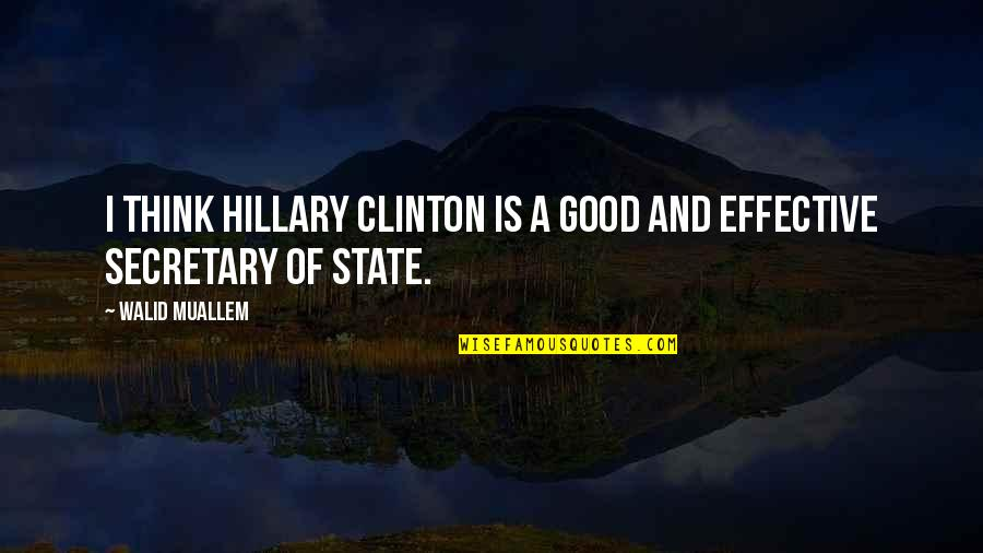 Plaything Quotes By Walid Muallem: I think Hillary Clinton is a good and