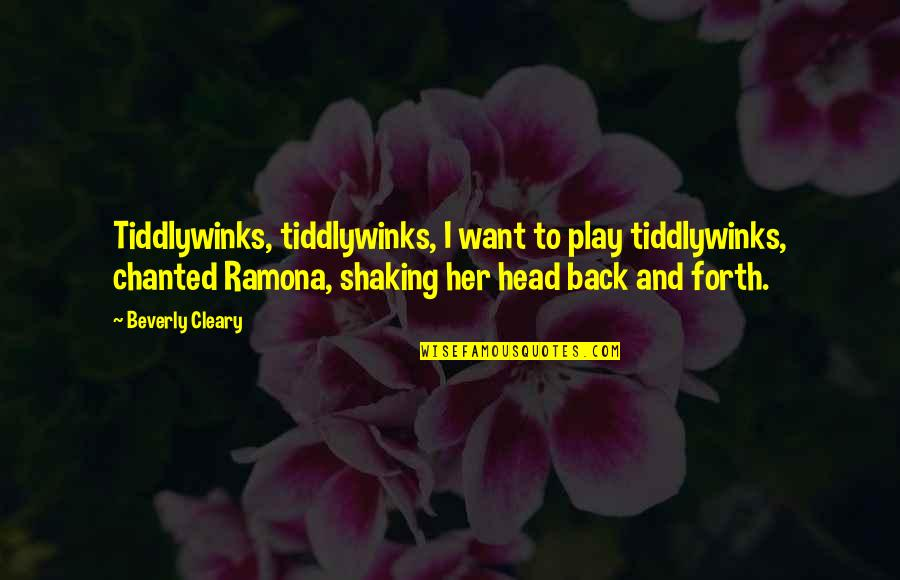 Playtime Quotes By Beverly Cleary: Tiddlywinks, tiddlywinks, I want to play tiddlywinks, chanted