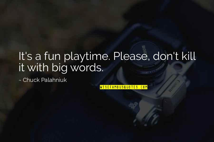 Playtime Quotes By Chuck Palahniuk: It's a fun playtime. Please, don't kill it