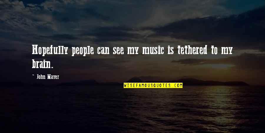 Playtime Quotes By John Mayer: Hopefully people can see my music is tethered