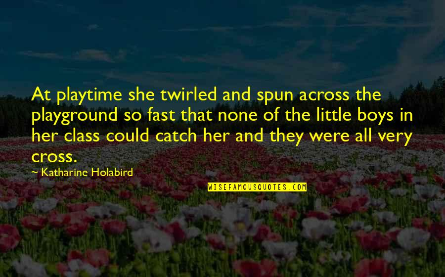 Playtime Quotes By Katharine Holabird: At playtime she twirled and spun across the