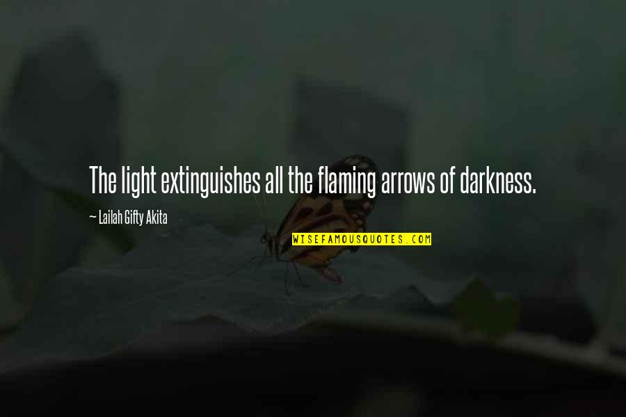 Playtime Quotes By Lailah Gifty Akita: The light extinguishes all the flaming arrows of