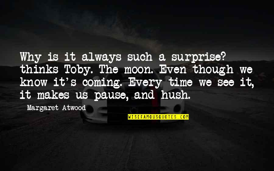 Playtime Quotes By Margaret Atwood: Why is it always such a surprise? thinks