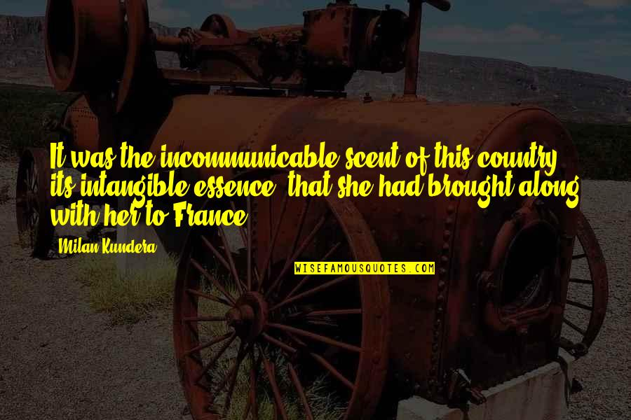 Playtime Quotes By Milan Kundera: It was the incommunicable scent of this country,