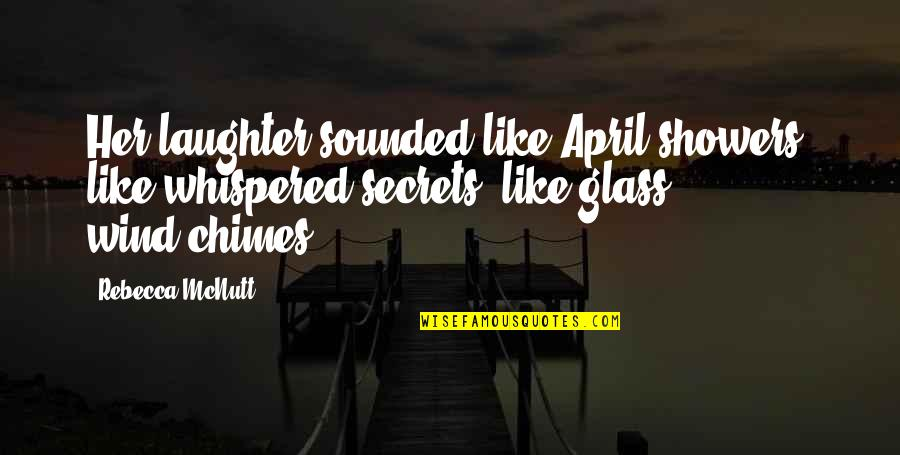 Playtime Quotes By Rebecca McNutt: Her laughter sounded like April showers, like whispered