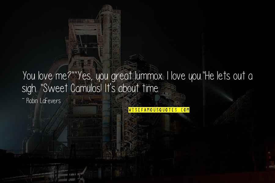"""Playtime Quotes By Robin LaFevers: You love me?""""""""Yes, you great lummox. I love"""