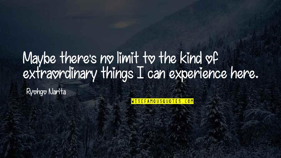 Playtime Quotes By Ryohgo Narita: Maybe there's no limit to the kind of