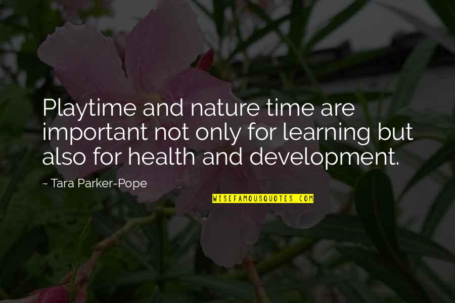 Playtime Quotes By Tara Parker-Pope: Playtime and nature time are important not only