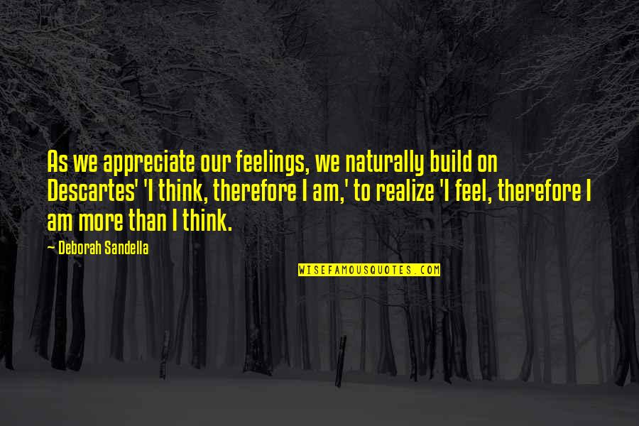 Plazas Quotes By Deborah Sandella: As we appreciate our feelings, we naturally build