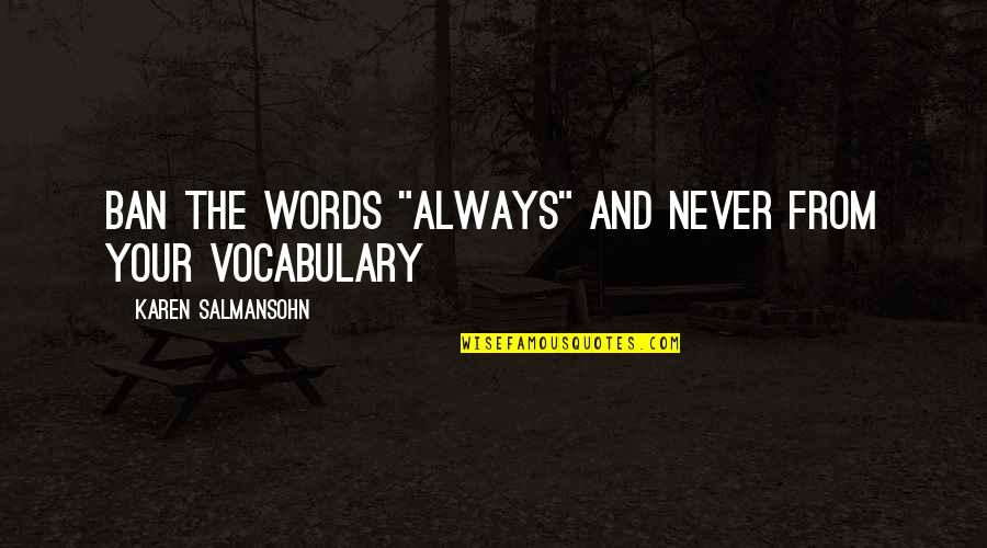 "Plazas Quotes By Karen Salmansohn: Ban the words ""always"" and never from your"