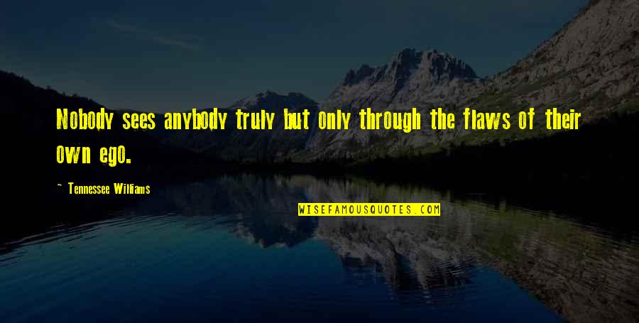 Plazas Quotes By Tennessee Williams: Nobody sees anybody truly but only through the