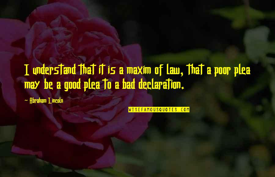 Plea Quotes By Abraham Lincoln: I understand that it is a maxim of