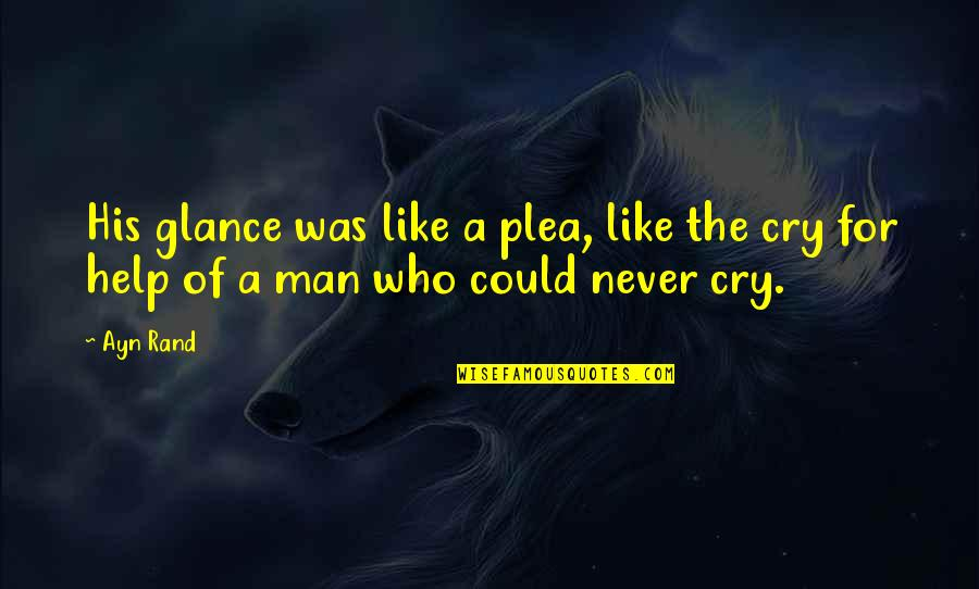 Plea Quotes By Ayn Rand: His glance was like a plea, like the
