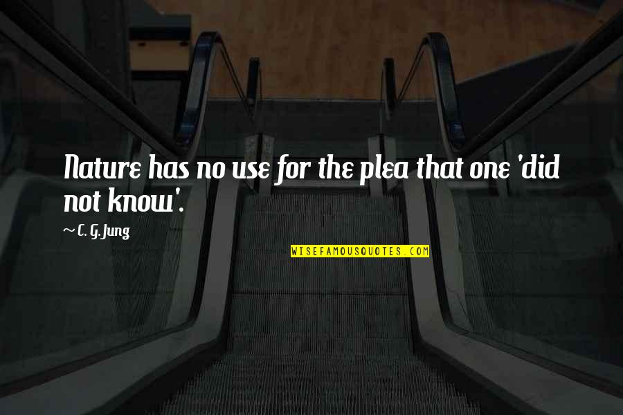 Plea Quotes By C. G. Jung: Nature has no use for the plea that