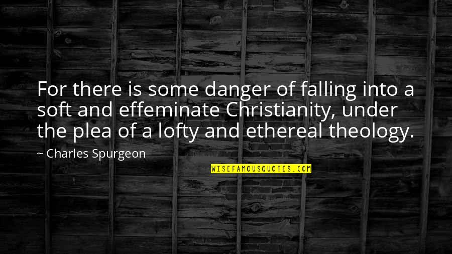 Plea Quotes By Charles Spurgeon: For there is some danger of falling into