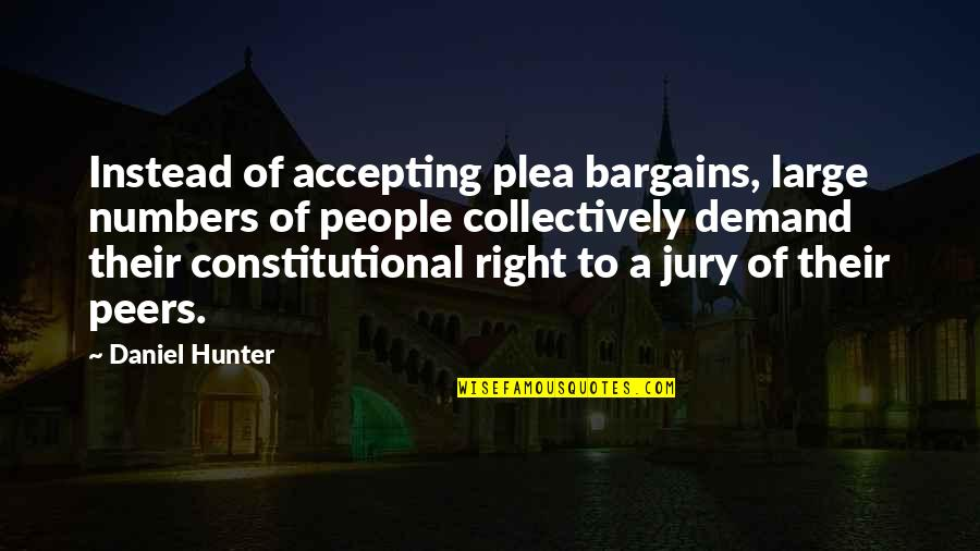 Plea Quotes By Daniel Hunter: Instead of accepting plea bargains, large numbers of