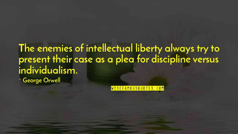 Plea Quotes By George Orwell: The enemies of intellectual liberty always try to