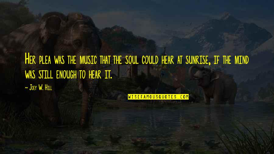 Plea Quotes By Joey W. Hill: Her plea was the music that the soul