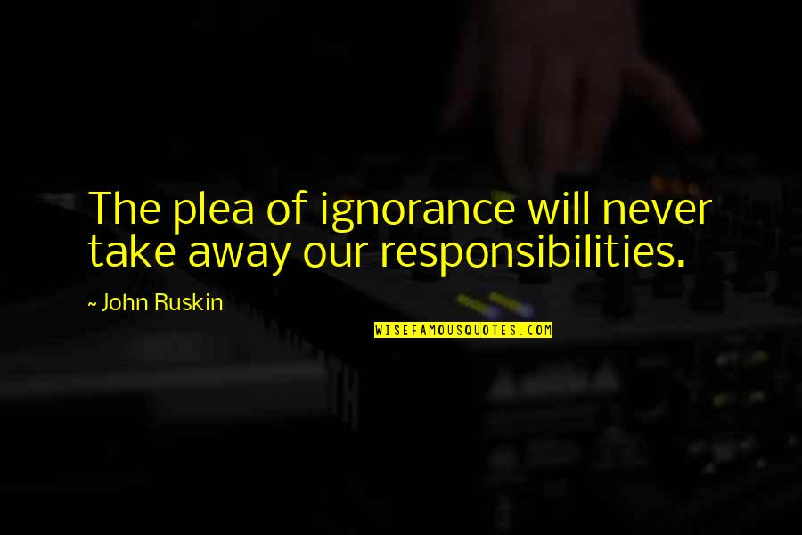 Plea Quotes By John Ruskin: The plea of ignorance will never take away