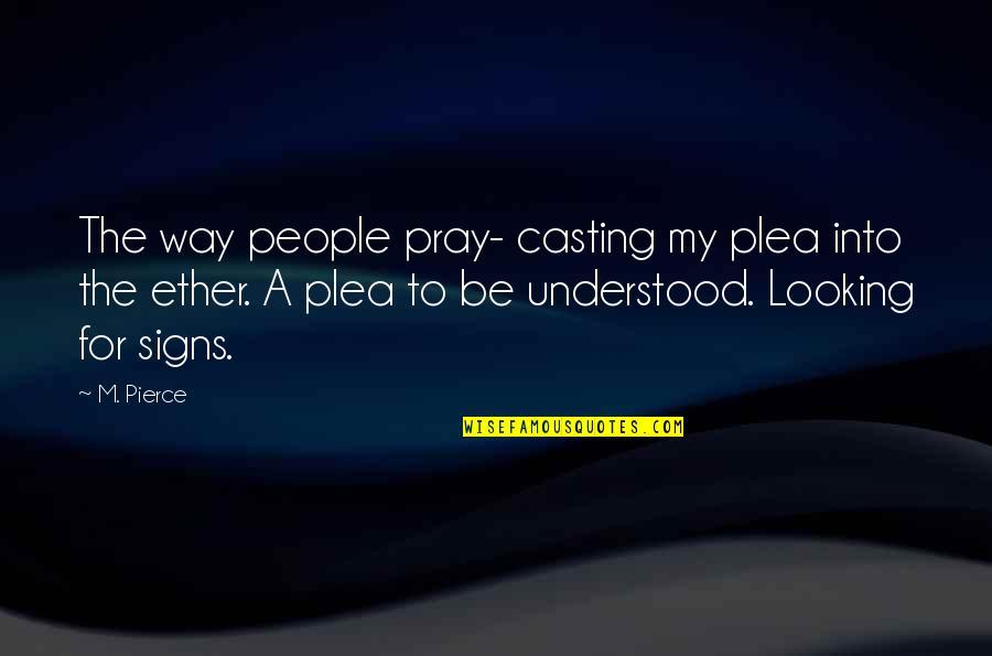 Plea Quotes By M. Pierce: The way people pray- casting my plea into