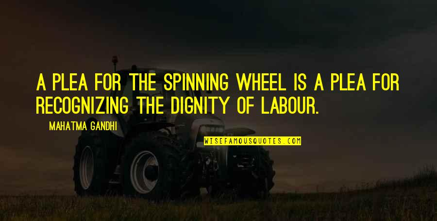 Plea Quotes By Mahatma Gandhi: A plea for the spinning wheel is a