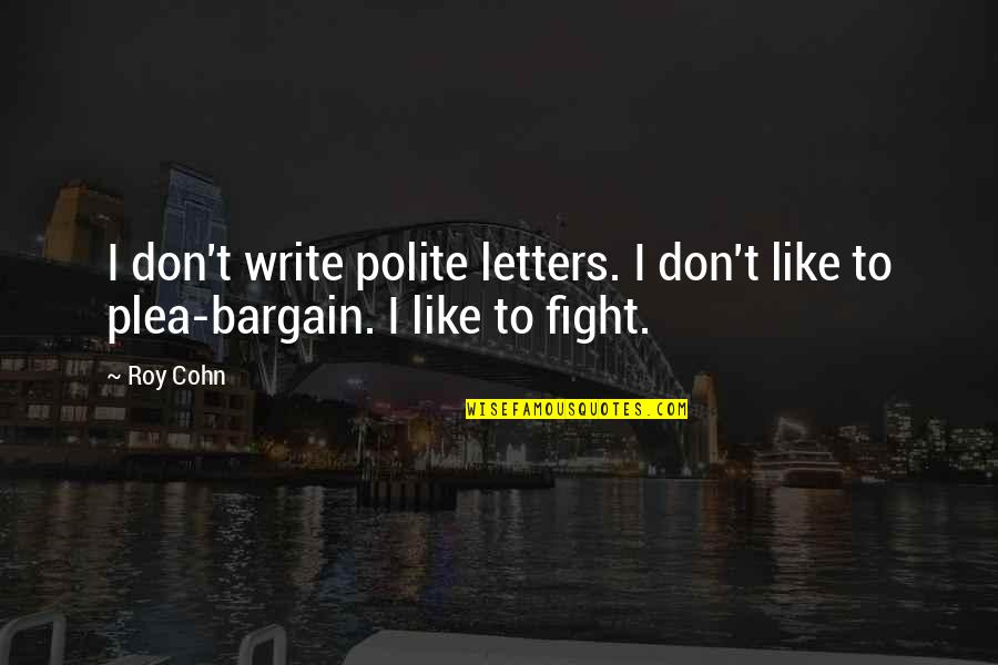 Plea Quotes By Roy Cohn: I don't write polite letters. I don't like