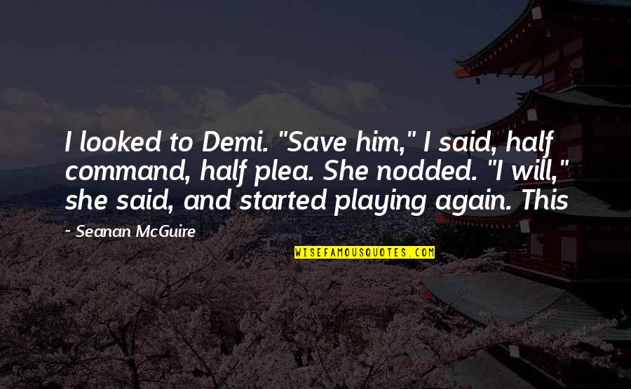 """Plea Quotes By Seanan McGuire: I looked to Demi. """"Save him,"""" I said,"""