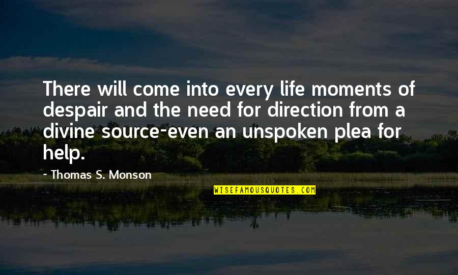 Plea Quotes By Thomas S. Monson: There will come into every life moments of