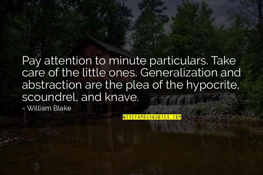 Plea Quotes By William Blake: Pay attention to minute particulars. Take care of