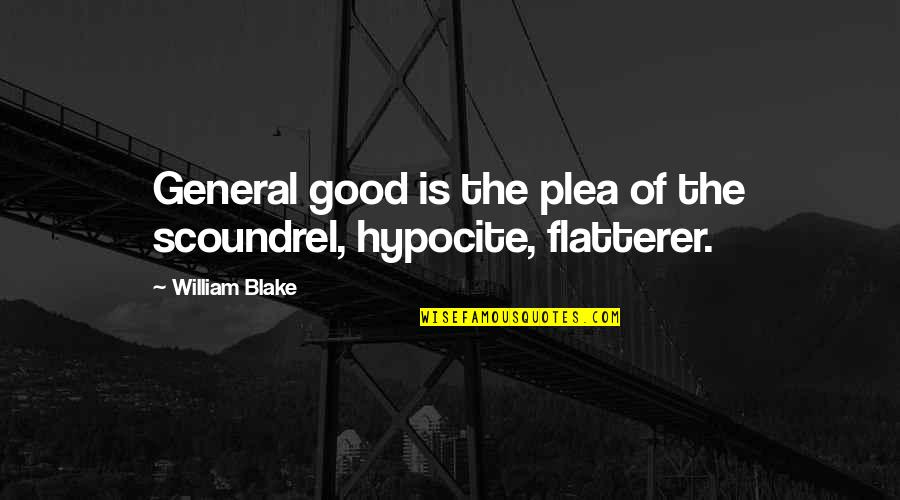 Plea Quotes By William Blake: General good is the plea of the scoundrel,