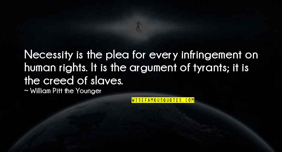 Plea Quotes By William Pitt The Younger: Necessity is the plea for every infringement on
