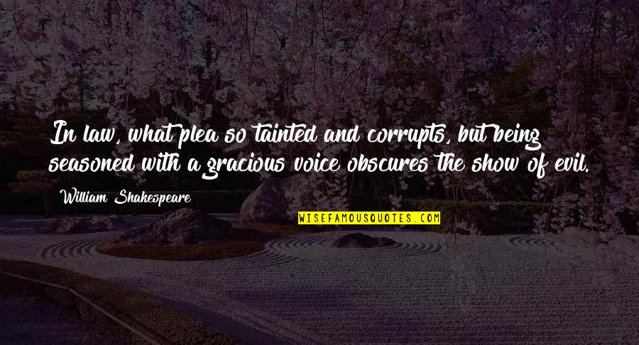 Plea Quotes By William Shakespeare: In law, what plea so tainted and corrupts,