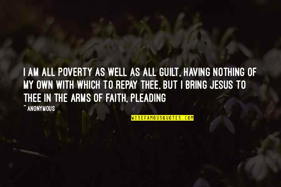 Pleading Poverty Quotes By Anonymous: I am all poverty as well as all